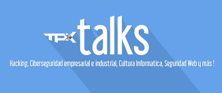tpxTalks: CiberSeguridad empresarial e industrial